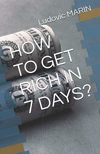 Read Online HOW TO GET RICH IN 7 DAYS? (French Edition) ebook