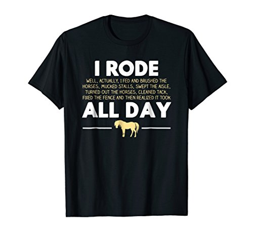 I Rode All Day Horse Riding T-shirt, Funny Horse - Horse Funny Shirts
