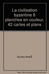 La civilisation byzantine (Collection Les Grandes civilisations ; 14) (French Edition)