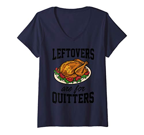 Womens Leftovers Are For Quitters Thanksgiving Art | Turkey Gift V-Neck T-Shirt