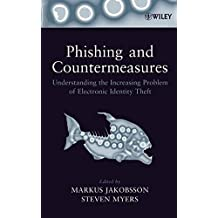 Phishing and Countermeasures: Understanding the Increasing Problem of Electronic Identity Theft (2006-12-15)
