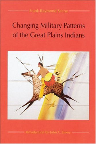 Changing Military Patterns of the Great Plains Indians (17th Century Through Early 19th (19th Century Patterns)