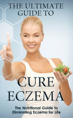 The Ultimate Guide To Cure Eczema: The Nutritional Guide to Eliminating Eczema for Life (Healthy Life Style, Nutrition, Diet)