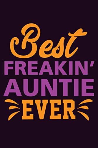 Best Freakin' Auntie Ever: With a matte, full-color soft cover, this  Bucket List Journal is the ideal size 6x9 inch, 90 pages cream colored pages . Make dreams come true. Get started today. (Best Bucket List Ideas Ever)