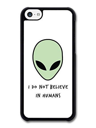 I Do Not Believe in Humans Funny Alien Quote on a Minimalist White Background case for iPhone 5C