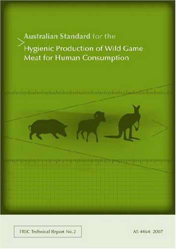 Australian Standard for the Hygienic Production of Wild Game Meat for Human Consumption (Food Safety & Production) by CSIRO