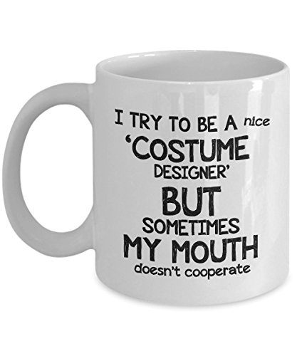 STHstore I TRY TO BE A NICE COSTUME DESIGNER BUT SOMETIMES MY MOUTH DOESN'T COOPERATE Funny For COSTUME DESIGNER Coffee Mugs - For Christmas, Retirement, Thank You, Happy Holiday Gift 11 OZ -
