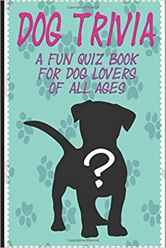 DOG TRIVIA: A fun quiz book for dog lovers of all ages!: Jay