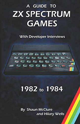 A Guide to ZX Spectrum games - 1982 to 1984 (Retro-Spective Books)