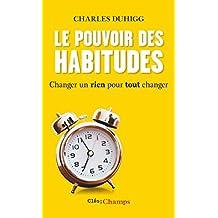 Le Pouvoir des habitudes. Changer un rien pour tout changer (Clés des champs) (French Edition)