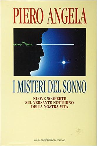 Piero Angela - I misteri del sonno. Nuove scoperte sul versante notturno della nostra vita (1994)