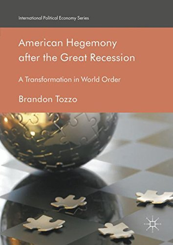 American Hegemony after the Great Recession: A Transformation in World Order (International Political Economy Series)