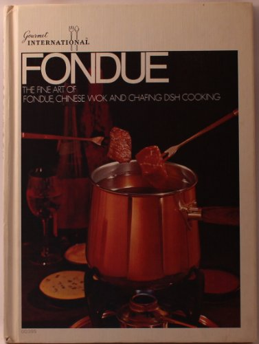 Fondue Cookbook: The Fine Art Of Fondue, Chinese Wok and Chafing Dish - Dish Chafing Recipes