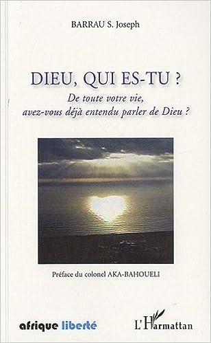 Livres gratuits Dieu Qui Es Tu de Toute Votre Vie Avez Vous Déjà Entendu Parler de Dieu pdf