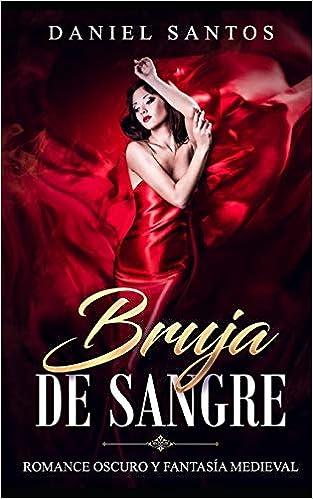 Leer Gratis Bruja de Sangre: Romance Oscuro y Fantasía Medieval de Daniel Santos