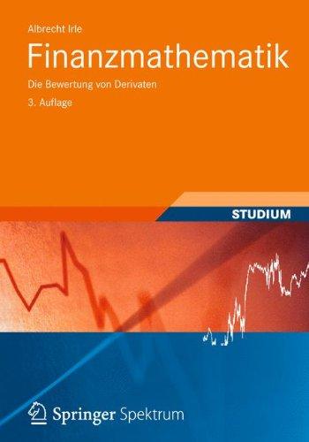 Finanzmathematik: Die Bewertung von Derivaten (Studienbücher Wirtschaftsmathematik) Taschenbuch – 8. Juni 2012 Albrecht Irle Vieweg+Teubner Verlag 3834815748 Betriebswirtschaft
