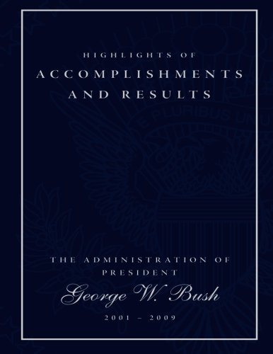 Download Highlights of Accomplishments and Result- The Administration of President George W. Bush 2001-2009 PDF