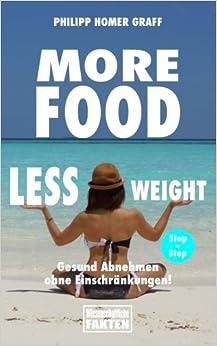 More Food Less Weight: Gesund abnehmen ohne Einschränkungen!