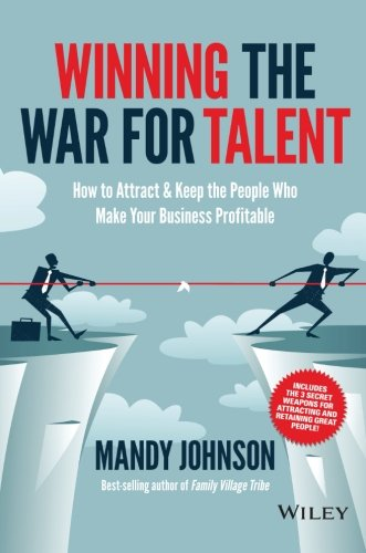 Winning The War for Talent: How to Attract and Keep the People...