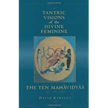 Tantric Visions of the Divine Feminine: The Ten Mahavidyas by David R. Kinsley (1997-08-18)