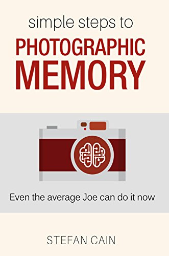 Simple Steps to Photographic Memory: Even the average Joe can do it now by [Cain, Stefan]