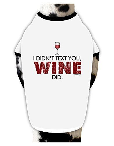 TooLoud I Didn't Text You - Wine Dog Shirt White with Black XL