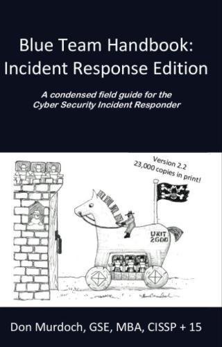 Blue Team Handbook: Incident Response Edition: A condensed field guide for the Cyber Security Incident (Blue Team)