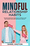 Mindful Relationship Habits: The Most Important Principles to Improve Your Relationship and Grow Reciprocal Empathy (Meditation Mastery Book 6)