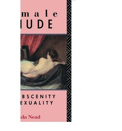 The Female Nude: Art, Obscenity and Sexuality (Paperback) - - Nude Lynda