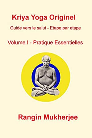 Kriya Yoga Originel Volume 1 - Pratiques Essentielles: Guide ...