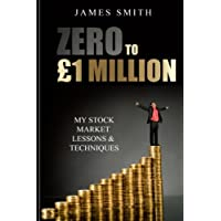 Zero to £1 Million: My Stock Market Lessons And Techniques