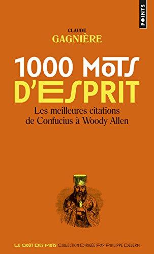 1000 mots d'esprit - Les Meilleures citations, de Confucius à Woody Allen