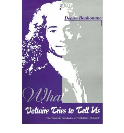 Download [ [ [ What Voltaire Tries to Tell Us: The Esoteric Substance of Voltairian Thought[ WHAT VOLTAIRE TRIES TO TELL US: THE ESOTERIC SUBSTANCE OF VOLTAIRIAN THOUGHT ] By Bonhomme, Denise ( Author )Dec-01-2000 Paperback pdf epub