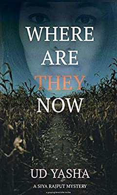 Where Are They Now: A gripping serial killer thriller (The Siya Rajput Mysteries Book 1)
