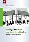 Die digitale Zukunft des stationären Handels: Auf allen Kanälen zum Kunden