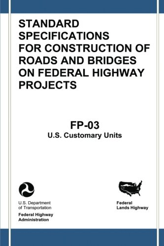 Federal Lands Highway Standard Specifications for Construction of Roads and Bridges on Federal Highway Projects (FP-03, U.S. Customary Units) (Standard Specification For Construction Of Roads And Bridges)