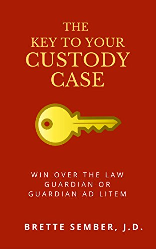 The Key to Your Custody Case: Win Over the Law Guardian or Guardian ad litem