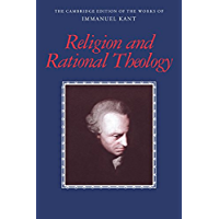 Religion and Rational Theology (The Cambridge Edition of the Works of Immanuel Kant)