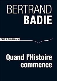 Quand l'Histoire commence par Bertrand Badie