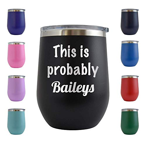 This is Probably Baileys - Engraved 12 oz Stemless Wine Tumbler Cup Glass Etched - Funny Birthday Gift Ideas for him, her, mom, dad, husband, wife (Black - 12 oz)