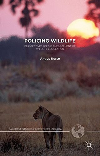 Policing Wildlife: Perspectives on the Enforcement of Wildlife Legislation (Palgrave Studies in Green Criminology)