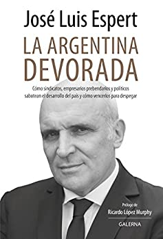 La argentina devorada (Spanish Edition) by [Espert, José Luis]