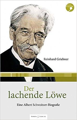 der lachende lwe eine albert schweitzer biografie amazonde reinhard griebner bcher - Albert Schweitzer Lebenslauf