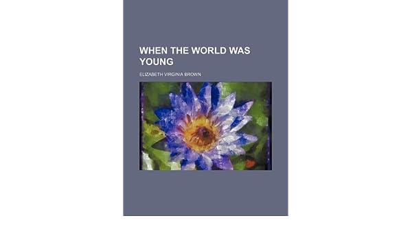 When The World Was Young Amazon Elizabeth Virginia Brown