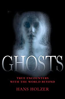 Ghosts: True Encounters with the World Beyond by [Holzer, Hans]