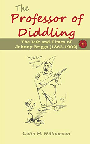 The Professor of Diddling: The Life and Times of  Johnny Briggs (1862-1902) por Williamson Colin