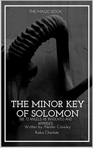 THE MINOR KEY OF SOLOMON: THE 72 ANGELS HE INVOCATED AND APPRISED