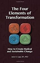 The Four Elements of Transformation: How to Create Radical and Substantial Change