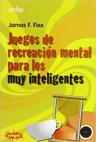 Juegos de Recreacion Mental Para Muy Inteligentes (Coleccion Juegos) (Spanish Edition): James F. Fixx: 9788474322507: Amazon.com: Books