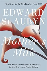 Mother's Milk. Edward St. Aubyn (The Patrick Melrose Novels)